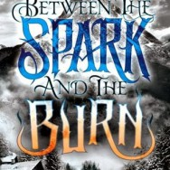 Books Read in June + Review of BETWEEN THE SPARK AND THE BURN by April Genevieve Tucholke